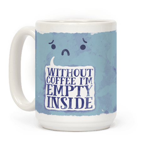 mug15oz-whi-z1-t-without-coffee-i-m-empty-inside